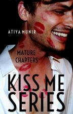 Kiss Me Series | Mature Chapters by sheglitterslike