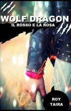 WOLF DRAGON: Il rosso e la rosa by Roytaira