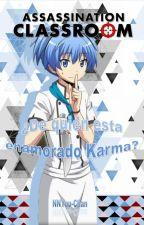 ¿De Quien Esta Enamorado Karma? by NNYuu-Chan