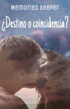 ¿Destino o Coincidencia? by MemoriesKeeper109