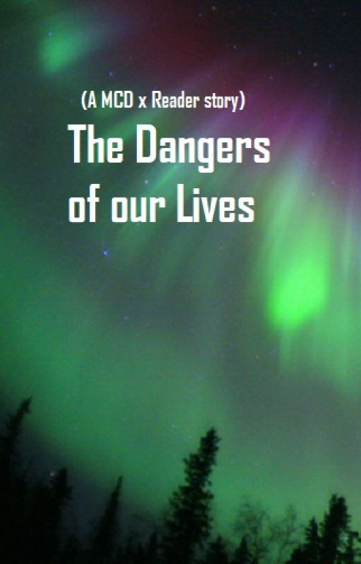 The Dangers In Our Lives    (a MCD x Reader story) by awesomegirl7122