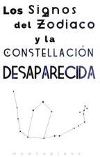 Los Signos del Zodiaco y la Constelación Desaparecida [Actualización muy lenta] by -andorea-