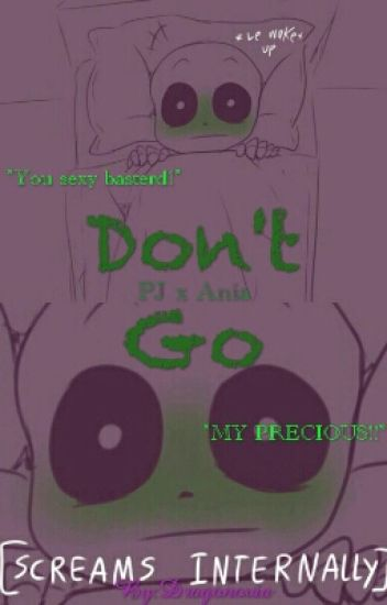 PJ x Ania ; Don't Go