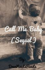 Call Me Baby(Call Me Daddy Sequel) by DreaNeedsReads