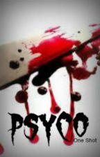 PSYCO (oneshot) by iisxhaii_unnie