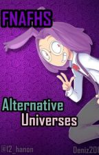 FNAFHS Alternative Universes (#FNAFHS AU's) by deniz201