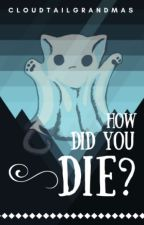 How Did You Die? by CloudtailGrandmas