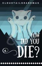 How Did You Die? by CloudtailGrandmas