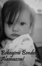 Bebeğimi Benden Alamazsın..! by DDLovatic_Drectioner