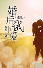 [NT] Trọng sinh chi yêu thử sau khi cưới - Trản Trà. by ryudeathxxx