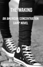 The Waking: An American Concentration Camp novel by forgottenfarie