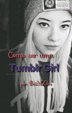 ~Como ser uma garota Tumblr~ by briiMoOre