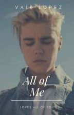 All Of Me ||J.B|| 2da Temporada by AriShirelBoo