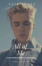 All Of Me ||J.B|| 2da Temporada by AriShirelBoo