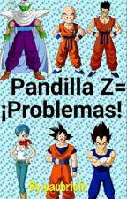 Pandilla Z = ¡Problemas! (En Edición) by ObsesionHomosexual