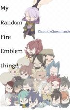 My Random Fire Emblem things! by ChromtheChrommander