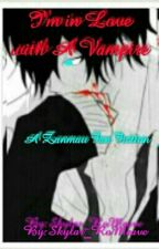 I'm In Love With A Vampire (A Zanmau Fan Fic) [Discontinued (For Now)] by Dear_Asher_Hansen
