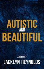 Autistic and Beautiful by JacklynReynolds