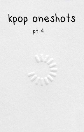 kpop oneshots pt 4 by -smoljiminend