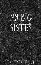 My Big Sister by YeastBeast1247