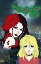 The Joke's On Lucy by HarleyLilMonster