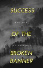 Success of the Broken Banner by Samantha_Mize