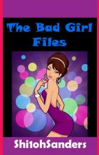 The Bad Girl Files by Shi1ohSanders