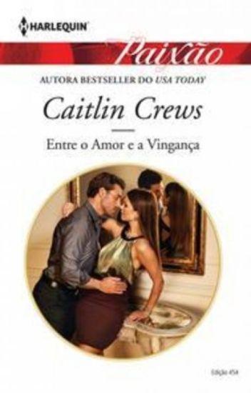 Entre o Amor e a Vingança - Caitlin Crews