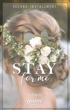 Stay for Me (Completed) by sexylove_yumi