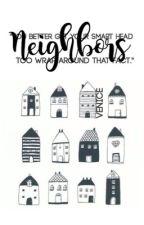 Neighbors   2017 by chocolatetragedies