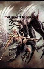 The Legend of the Dark Angel by Pyromaniaclord