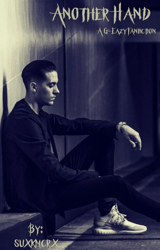 Another Hand. (A G-Eazy fanfiction.) by suxkmcrx