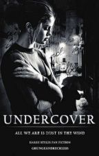 Undercover |Harry Styles fanfiction| by grungeandreckless