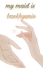 My Maid Is Baekhyunnie [Chanbaek, EXO] by lladyluck