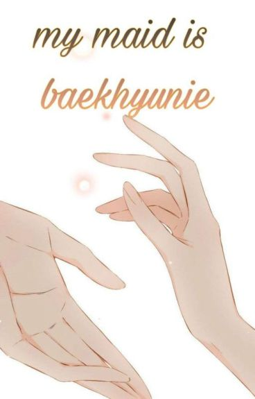 My Maid Is Baekhyunee [Chanbaek, EXO]