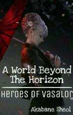 A World Beyond The Horizon | Heroes Of Vasalor by iamsheol