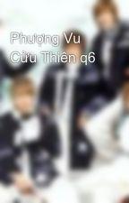 Phượng Vu Cửu Thiên q6 by yunho43a385