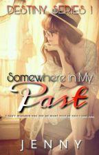 Somewhere in My Past (#Watty's2017) by jenjenok