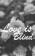 Love is Blind [Short Story: COMPLETED] by ZainahGie