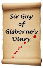 Sir Guy of Gisborne's Diary by jadey36