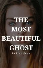 The Most Beautiful Ghost by Reileighxx