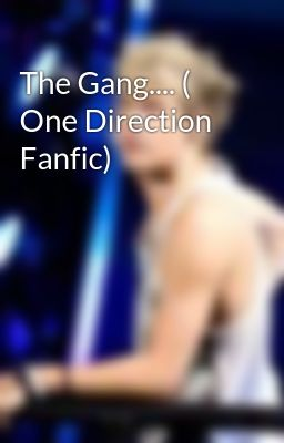 The Gang.... ( One Direction Fanfic)