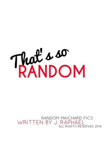 That's so Random (A MAICHARD Quick Fic Collection)