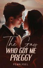 The Gay Who GOT ME PREGGY ! O_o by RachelleTacang3