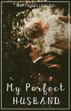 My Perfect Husband by miftahuljani97