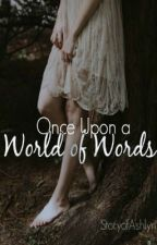 Once Upon a World of Words by StoryofAshlyn