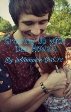Growing Up With Dan Howell (A Danisnotonfire Fanfic) by Vampire_Girl_72