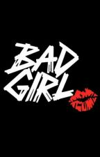 BAD GIRL -SELESAI- by innaya1098