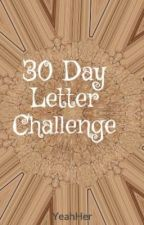 30 Day Letter Challenge by YeahHer