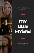 My Little Hybrid {Part Two Of The Hybrid Collection} by bonniebird